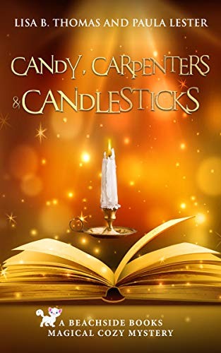 Candy, Carpenters and Candlesticks (Beachside Books Magical Cozy Mystery Book 4) by [Lester, Paula, Thomas, Lisa B.]
