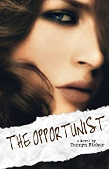The Opportunist (Love Me With Lies Book 1) by [Fisher, Tarryn]