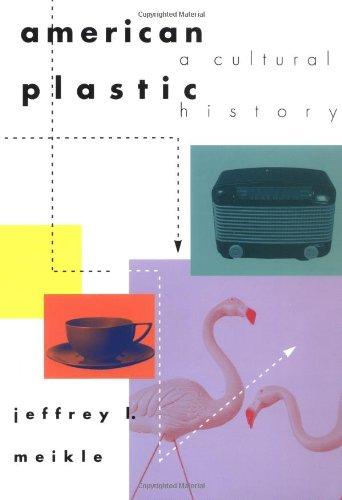 American Plastic : A Cultural History - Jeffrey L. Meikle