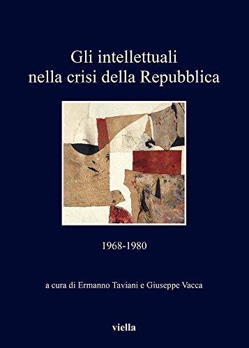 Gli Intellettuali Nella Crisi Della Repubblica: 1968-1980 (I Libri Di Viella) (Italian Edition)