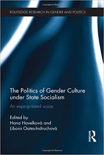 The Politics of Gender Culture under State Socialism: An Expropriated Voice (Routledge Research in Gender and Politics)