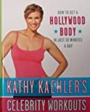 img - for Kathy Kaehler's Celebrity Workouts: How to Get a Hollywood Body in Just 30 Minutes a Day by Kathy Kaehler (2005-05-03) book / textbook / text book