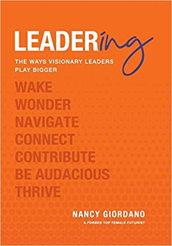 Leadering: The Ways Visionary Leaders Play Bigger