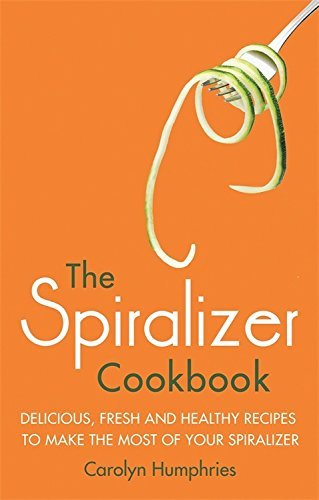 The Spiralizer Cookbook: Delicious, fresh and healthy recipes to make the most of your spiralizer by Carolyn Humphries (2016-03-03)