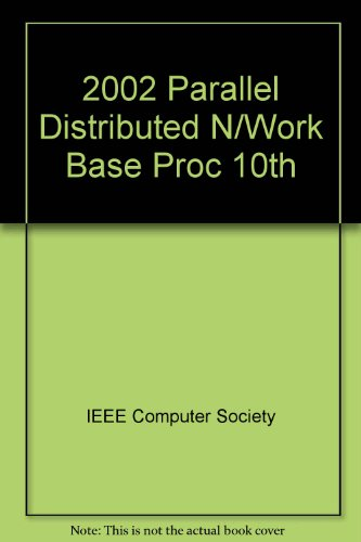 10th Euromicro Workshop on Parallel, Distributed and Network-Based Processing: Proceedings Canary Islands, Spain January 9-11, 2002 by IEEE
