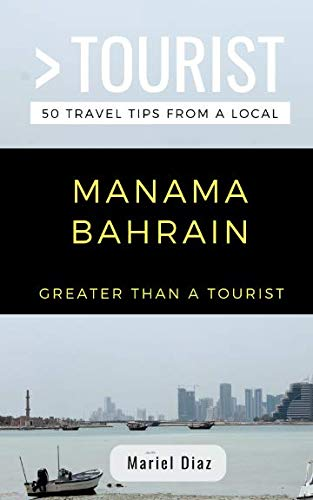 GREATER THAN A TOURIST- MANAMA BAHRAIN: 50 Travel Tips from a Local
