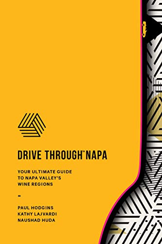 DRIVE THROUGH NAPA: YOUR ULTIMATE COMPANION TO NAPA VALLEY'S WINES REGIONS by PAUL  HODGINS