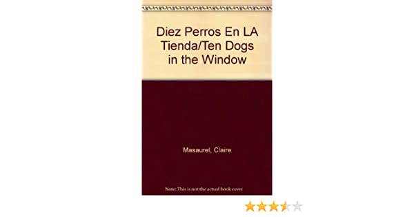 Diez Perros En LA Tienda/Ten Dogs in the Window: Claire Masaurel: 9780606183185: Amazon.com: Books