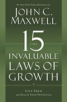 The 15 Invaluable Laws of Growth: Live Them and Reach Your Potential by [Maxwell, John C.]