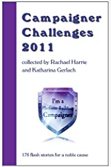 Campaigner Challenges 2011: 176 flash stories for a worthy cause Paperback