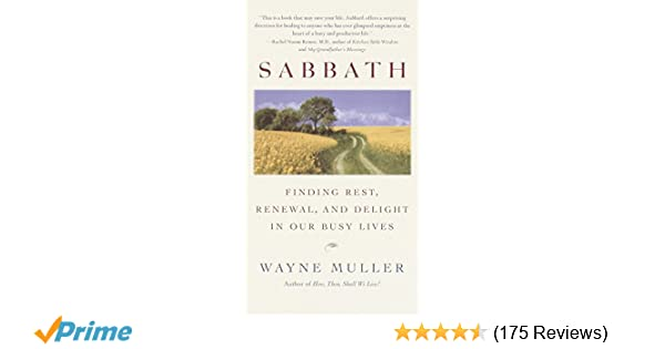 Rhythms Of Nature Without Booms >> Sabbath Finding Rest Renewal And Delight In Our Busy Lives Wayne