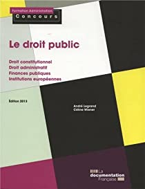 Le droit public - Droit constitutionnel et droit administratif - Finances publiques - Institutions europénnes par Legrand