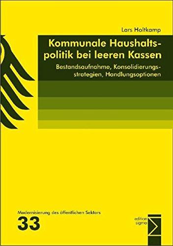 Kommunale Haushaltspolitik bei leeren Kassen: Bestandsaufnahme, Konsolidierungsstrategien, Handlungsoptionen