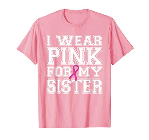 I Wear Pink for My Sister Breast Cancer Awareness -