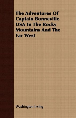 Read Online The Adventures Of Captain Bonneville USA In The Rocky Mountains And The Far West pdf