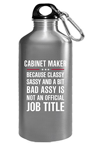 Gift For Classy Sassy Bad Assy Cabinet Maker - Water Bottle Assy Cabinet