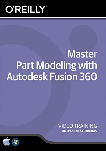 Master Part Modeling with Autodesk Fusion 360 - Training DVD by O'Reilly Media