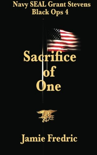 Read Online Sacrifice of One: Navy SEAL Grant Stevens - Black Ops 4 PDF