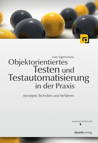 Objektorientiertes Testen und Testautomatisierung in der Praxis: Konzepte, Techniken und Verfahren