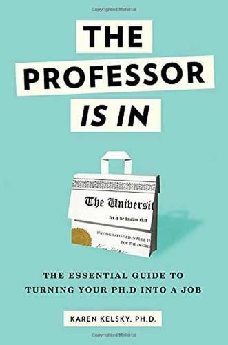 The Professor Is In: The Essential Guide To Turning Your Ph.D. Into a Job