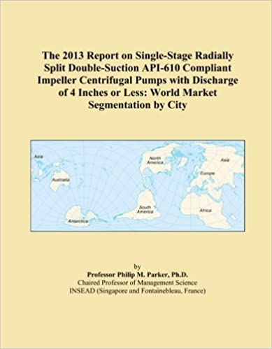 The 2013 Report on Single-Stage Radially Split Double-Suction API-610 Compliant Impeller Centrifugal Pumps with Discharge of 4 Inches or Less: World Market Segmentation by City