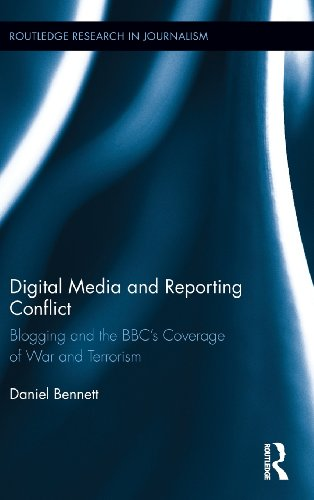 Digital Media and Reporting Conflict: Blogging and the BBC's Coverage of War and Terrorism (Routledge Research in Journa