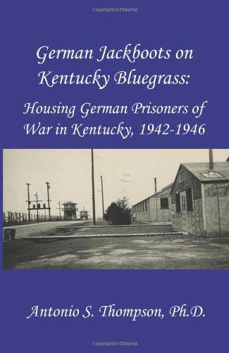 German Jackboots on Kentucky Bluegrass: Housing German Prisoners of War in Kentucky, 1942-1946