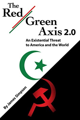 The Red-Green Axis 2.0: An Existential Threat to America and the World (Civilization Jihad Reader Series)