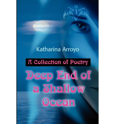 Download [(Deep End of a Shallow Ocean: A Collection of Poetry)] [Author: Katharina Arroyo] published on (October, 2001) pdf