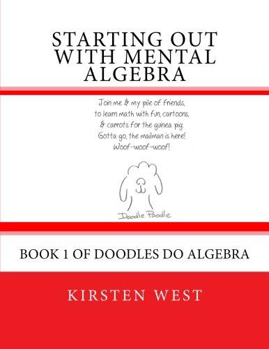 Starting Out With Mental Algebra: Book 1 of Doodles Do Algebra (Volume 1) -  Kirsten West, Student, Paperback