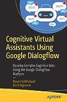 Cognitive Virtual Assistants Using Google Dialogflow Front Cover
