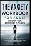 img - for The Anxiety Workbook for Adult : Freedom from Depression in 7 weeks: Discover the Cognitive therapy techniques to recover from depression and to attain mindful self-compassion. book / textbook / text book