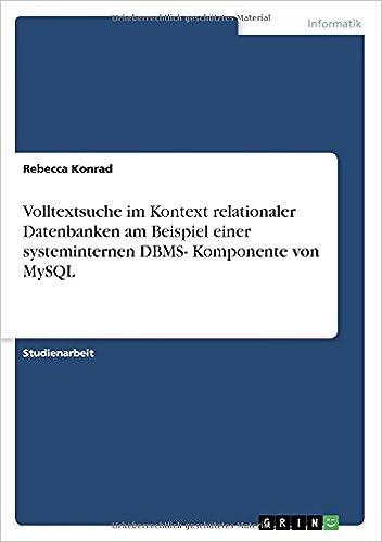 Book Volltextsuche im Kontext relationalerDatenbanken am Beispiel einer systeminternen DBMS- Komponente von MySQL (German Edition)