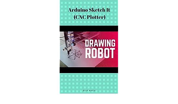 Arduino Sketch It (CNC Plotter) (English Edition) eBook: AVCU, Elif: Amazon.es: Tienda Kindle