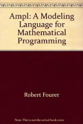 Ampl: A Modeling Language for Mathematical Programming (Contemporary Issues in Information Systems)