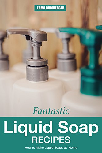 Fantastic Liquid Soap Recipes: How to Make Liquid Soaps at Home (Make Soap Oil Coconut)