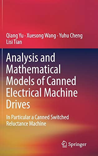 Analysis and Mathematical Models of Canned Electrical Machine Drives: In Particular a Canned Switched Reluctance Machine (Analysis Of Electric Machinery And Drive Systems)