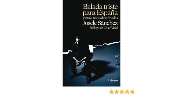 Balada triste para España y otras notas desafinadas Ensayo: Amazon.es: Sánchez, Josele: Libros