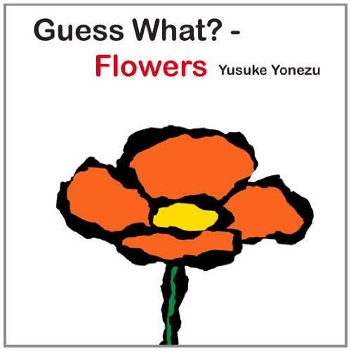 Guess What?—Flowers (Yonezu, Guess What?, board books)