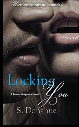 Locking You: The Boston Kirkpatrick's Book 2: Volume 2