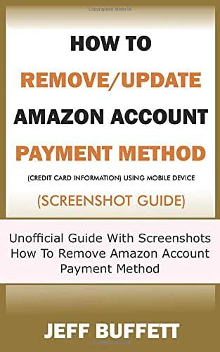 How To Remove/Update Amazon Account Payment Method (Credit Card Information) Using Mobile Device (Screenshot Guide): Unofficial Guide With Screenshots ... Payment Method With Your Mobile Device)