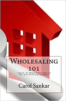 Book Wholesaling 101: The Beginners Guide to 'No Money Down' Real Estate Investing Strategies by Carol Sankar (2010-07-11)