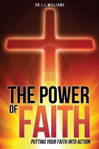 The Power of Faith [Williams, Dr J L] (Tapa Blanda)