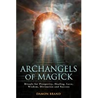 Archangels of Magick: Rituals for Prosperity, Healing, Love, Wisdom, Divination and Success