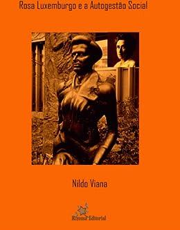 Rosa Luxemburgo e a Autogestão Social por [Viana, Nildo]