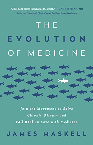 The Evolution of Medicine: Join the Movement to Solve Chronic Disease and Fall Back in Love with Medicine
