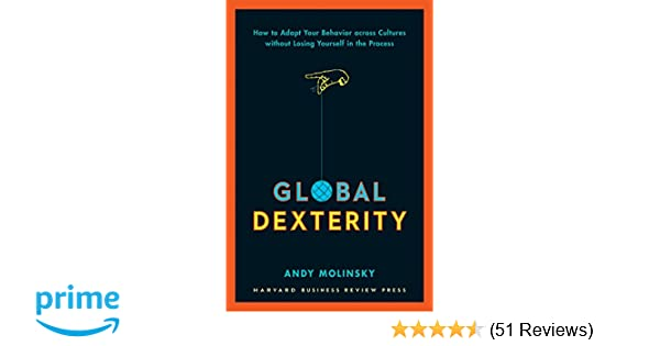 Global dexterity how to adapt your behavior across cultures without global dexterity how to adapt your behavior across cultures without losing yourself in the process andy molinsky 9781422187272 amazon books fandeluxe Image collections