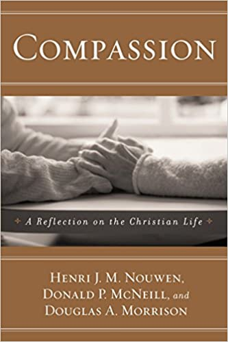 Compassion: A Reflection on the Christian Life: Henri J  M