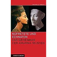 Nofretete und Echnaton: Das Geheimnis der Amarna-Mumien