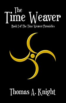The Time Weaver (The Time Weaver Chronicles Book 1) by [Knight, Thomas A.]
